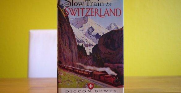 Slow Train to Switzerland - Diccon Bewes