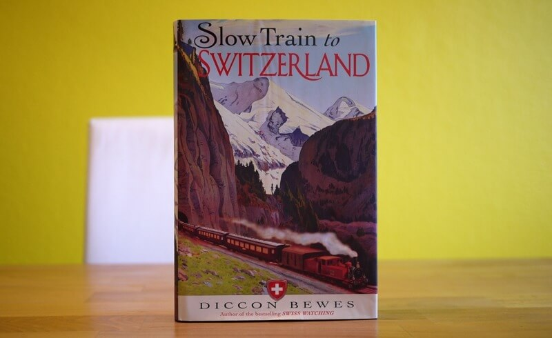 Slow Train to Switzerland - Diccon Bewes