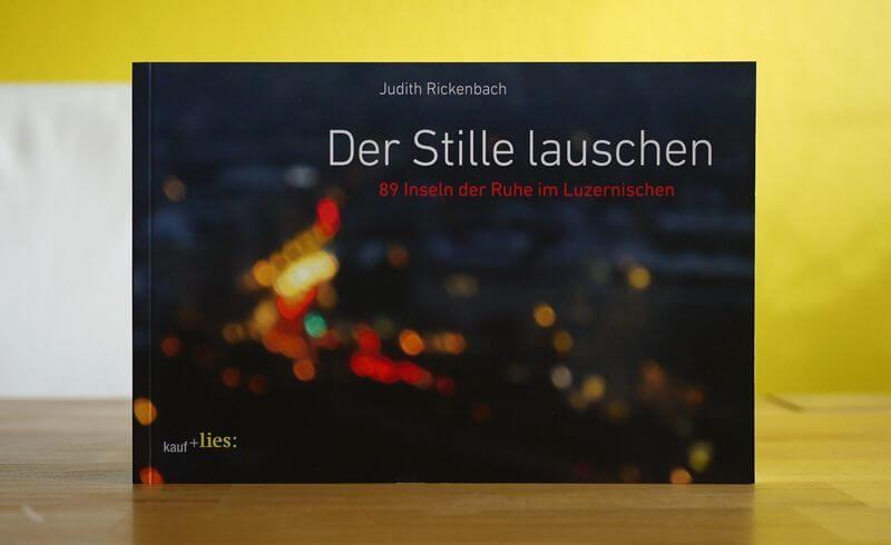 Der Stille lauschen - 89 Inseln der Ruhe im Luzernischen